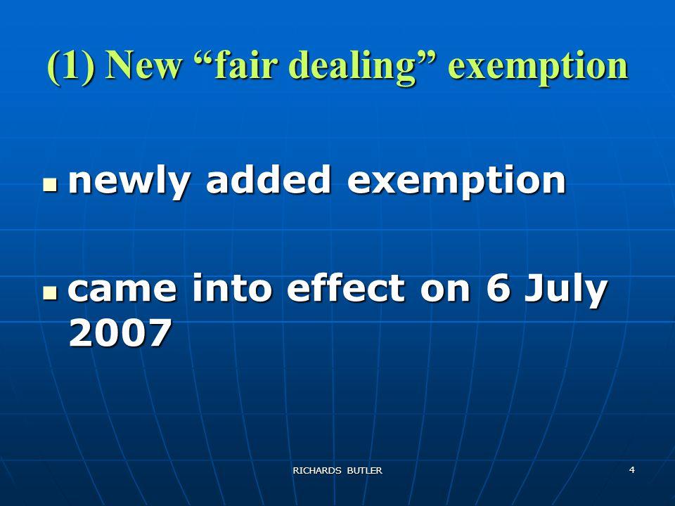 RICHARDS BUTLER 4 (1) New fair dealing exemption newly added exemption newly added exemption came into effect on 6 July 2007 came into effect on 6 July 2007