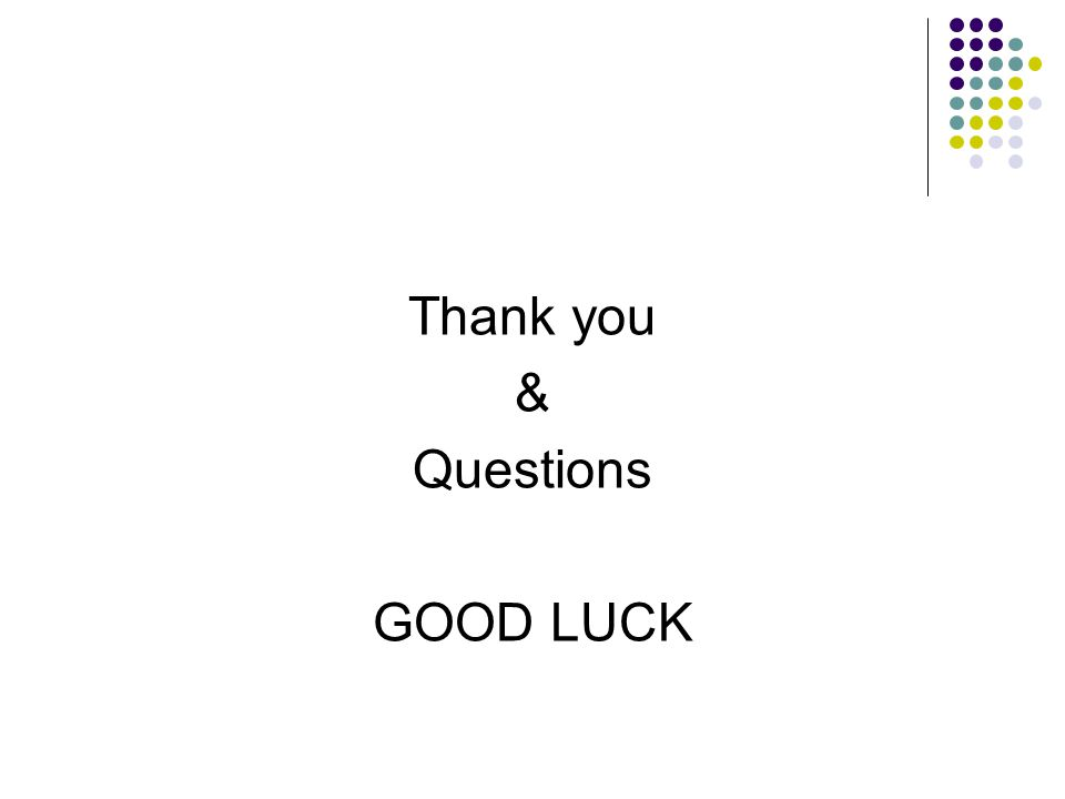Thank you & Questions GOOD LUCK