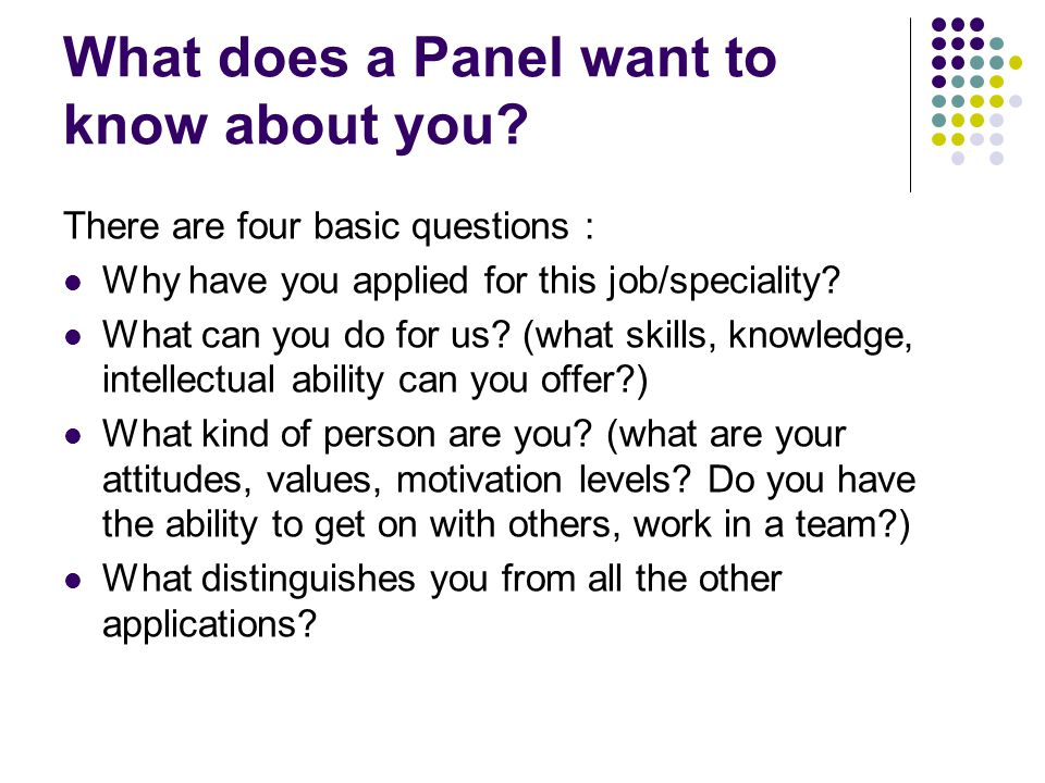 What does a Panel want to know about you.