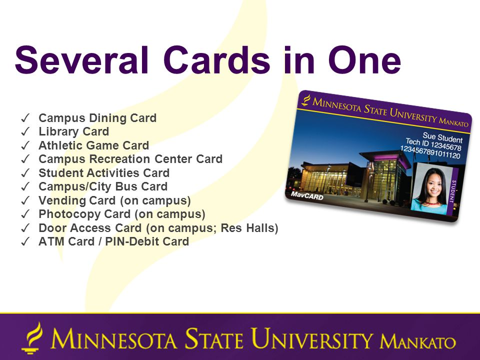 ✓ Campus Dining Card ✓ Library Card ✓ Athletic Game Card ✓ Campus Recreation Center Card ✓ Student Activities Card ✓ Campus/City Bus Card ✓ Vending Card (on campus) ✓ Photocopy Card (on campus) ✓ Door Access Card (on campus; Res Halls) ✓ ATM Card / PIN-Debit Card Several Cards in One