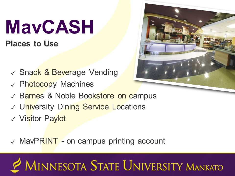 ✓ Snack & Beverage Vending ✓ Photocopy Machines ✓ Barnes & Noble Bookstore on campus ✓ University Dining Service Locations ✓ Visitor Paylot ✓ MavPRINT - on campus printing account MavCASH Places to Use