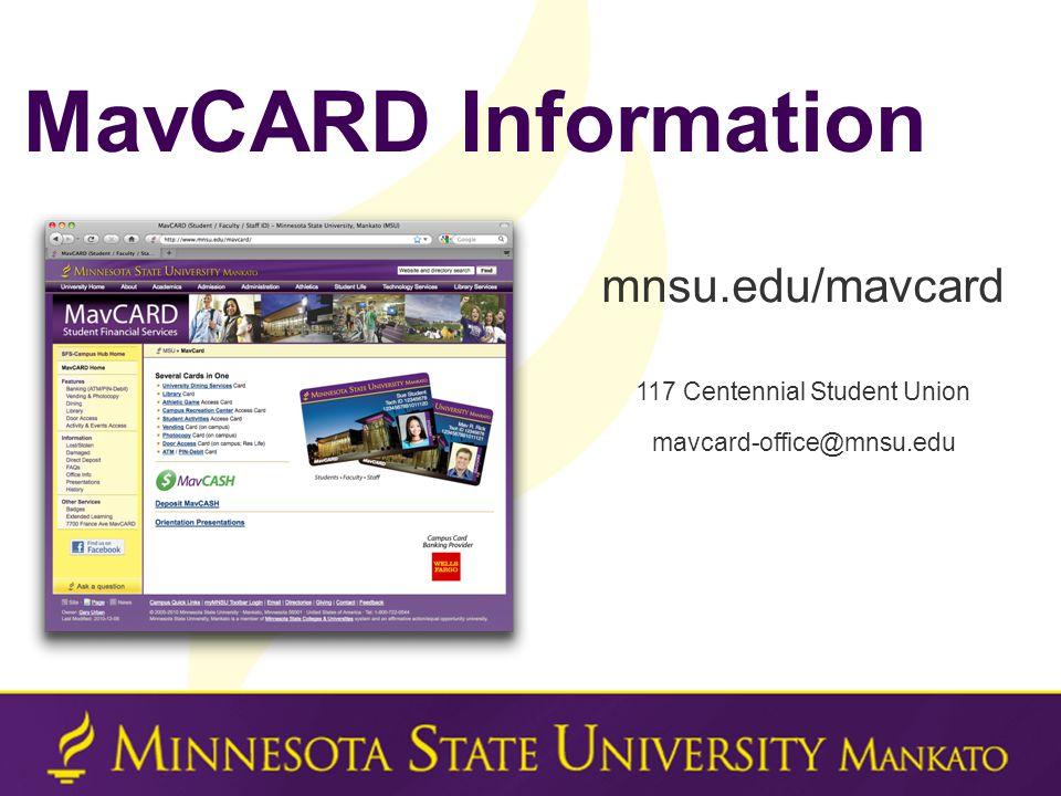 MavCARD Information 117 Centennial Student Union mavcard-office@mnsu.edu mnsu.edu/mavcard