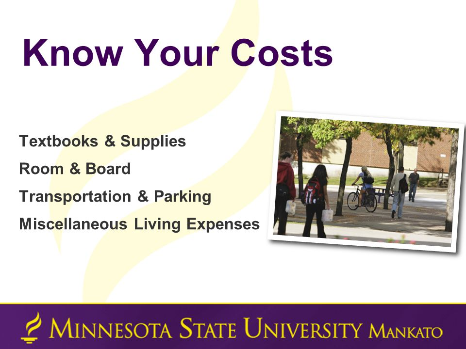 Know Your Costs Textbooks & Supplies Room & Board Transportation & Parking Miscellaneous Living Expenses