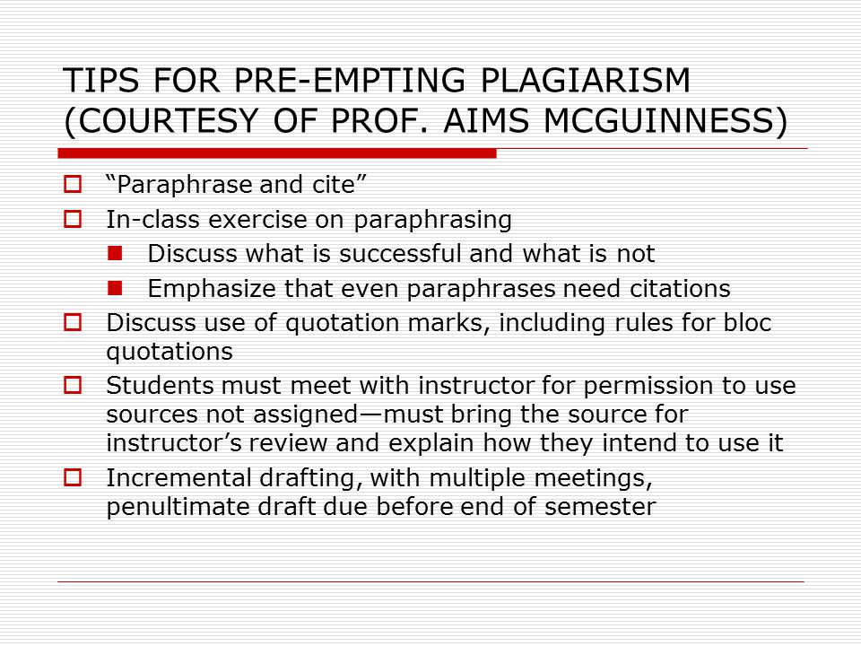 """TIPS FOR PRE-EMPTING PLAGIARISM (COURTESY OF PROF. AIMS MCGUINNESS)  """"Paraphrase and cite""""  In-class exercise on paraphrasing Discuss what is succes"""