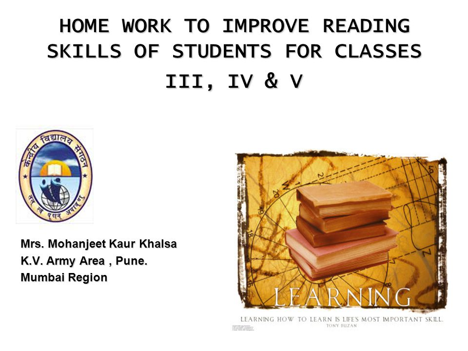 1 HOME WORK TO IMPROVE READING SKILLS OF STUDENTS FOR CLASSES III, IV & V Mrs.
