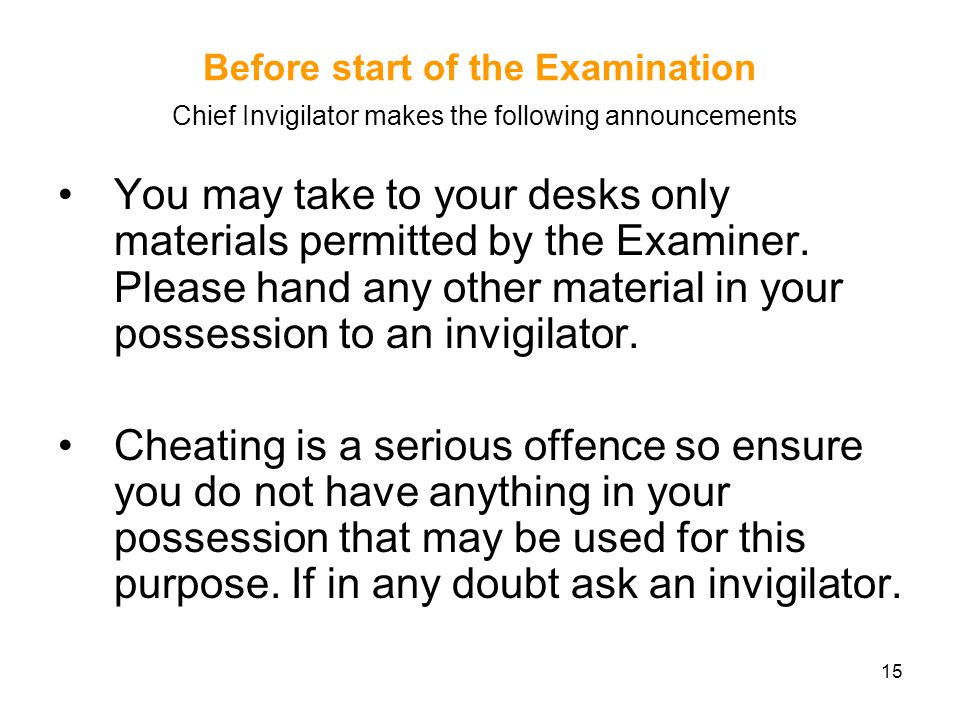15 You may take to your desks only materials permitted by the Examiner.