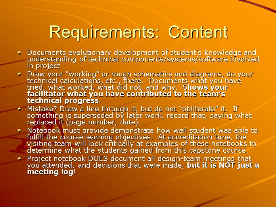 Requirements: Content Documents evolutionary development of student s knowledge and understanding of technical components/systems/software involved in project Draw your working or rough schematics and diagrams, do your technical calculations, etc., there.