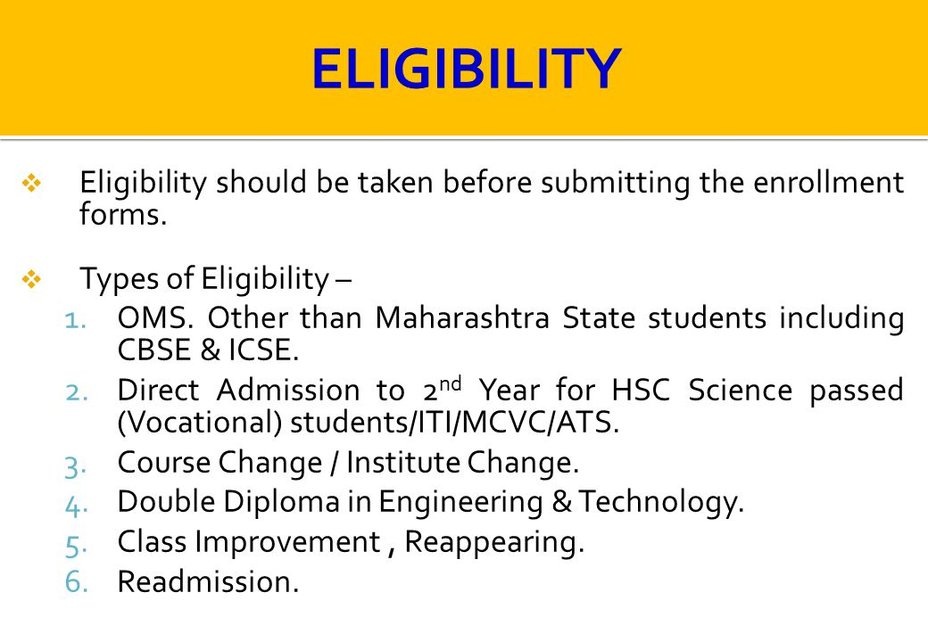  Eligibility should be taken before submitting the enrollment forms.  Types of Eligibility – 1.OMS. Other than Maharashtra State students including