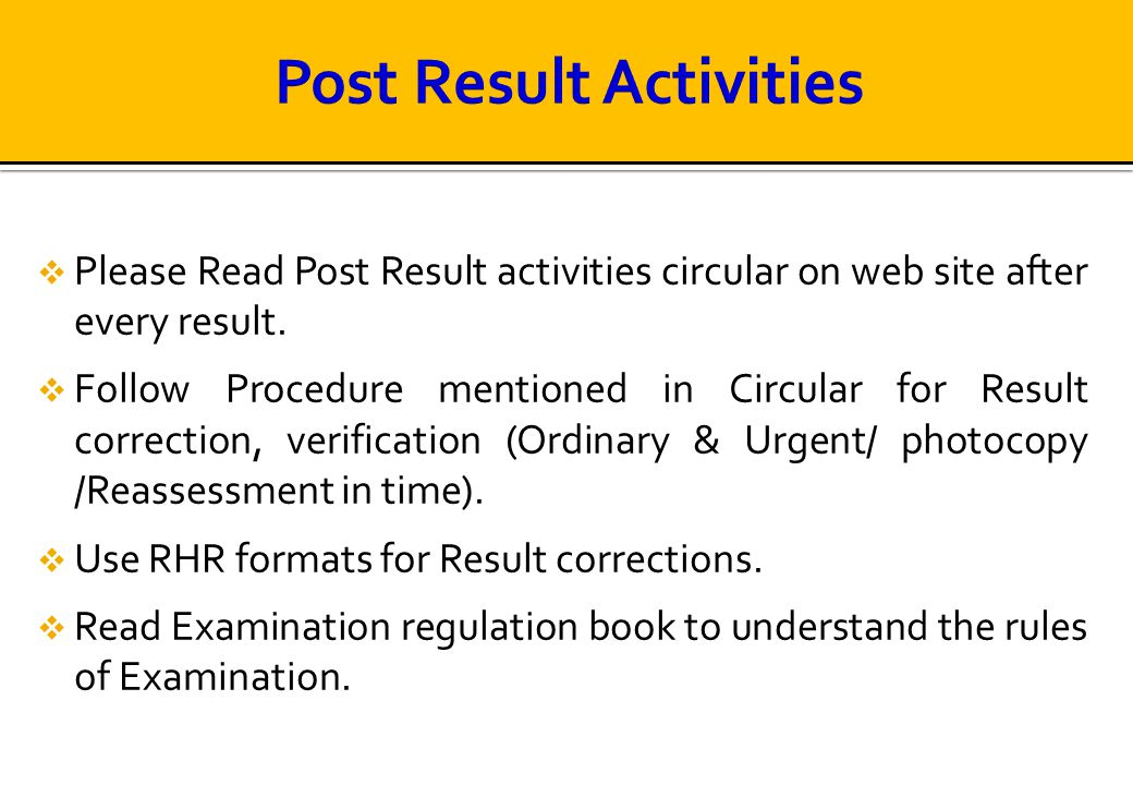  Please Read Post Result activities circular on web site after every result.  Follow Procedure mentioned in Circular for Result correction, verifica