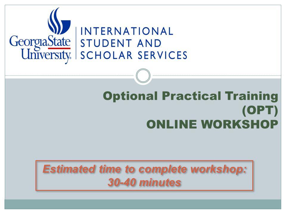 Optional Practical Training (OPT) ONLINE WORKSHOP Estimated time to complete workshop: 30-40 minutes