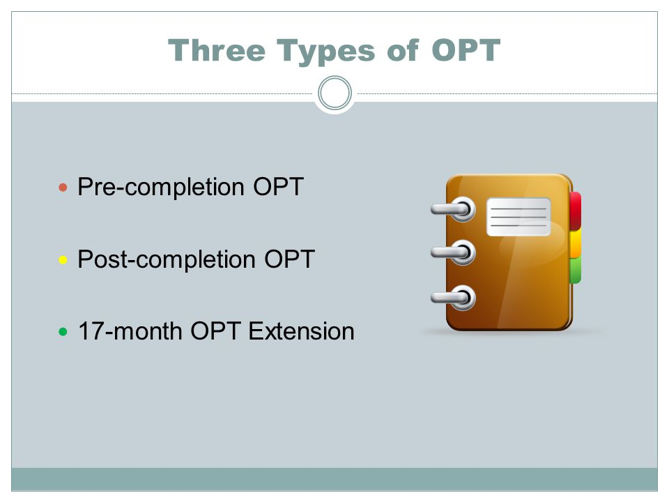 Three Types of OPT Pre-completion OPT Post-completion OPT 17-month OPT Extension