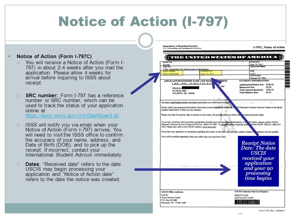 Notice of Action (I-797) Notice of Action (Form I-797C)  You will receive a Notice of Action (Form I- 797) in about 2-4 weeks after you mail the application.