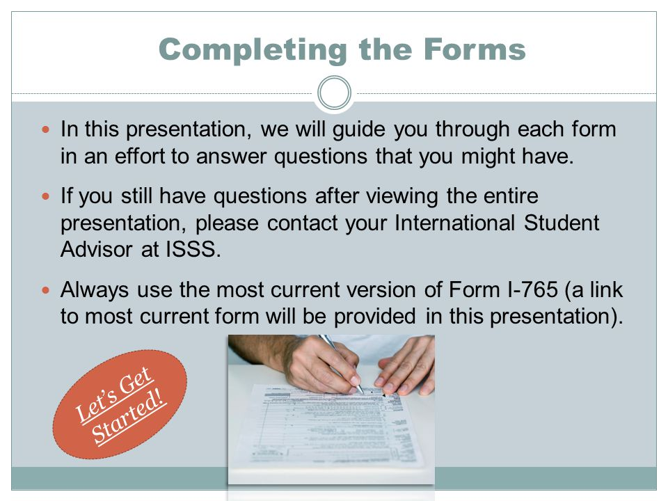 Completing the Forms In this presentation, we will guide you through each form in an effort to answer questions that you might have.