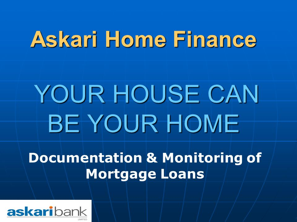 Askari Home Finance YOUR HOUSE CAN BE YOUR HOME Documentation & Monitoring of Mortgage Loans