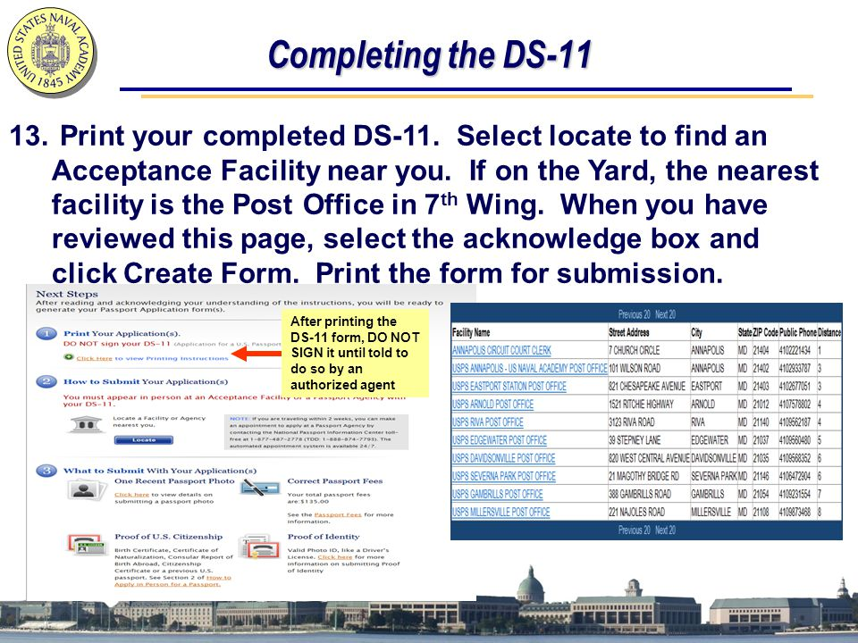 Completing the DS-11 13. Print your completed DS-11. Select locate to find an Acceptance Facility near you. If on the Yard, the nearest facility is th