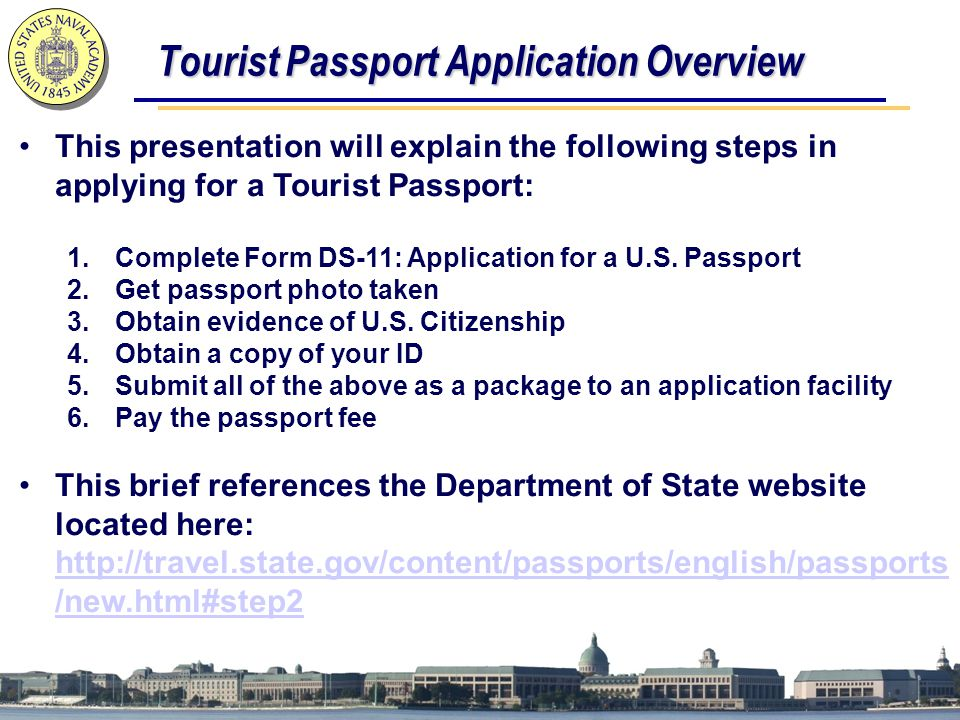 Tourist Passport Application Overview This presentation will explain the following steps in applying for a Tourist Passport: 1.Complete Form DS-11: Ap