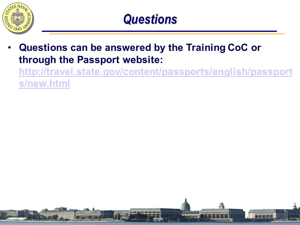 Questions Questions can be answered by the Training CoC or through the Passport website: http://travel.state.gov/content/passports/english/passport s/
