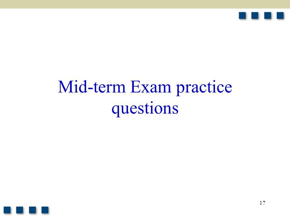 17 Mid-term Exam practice questions