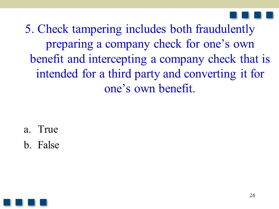 26 5. Check tampering includes both fraudulently preparing a company check for one's own benefit and intercepting a company check that is intended for
