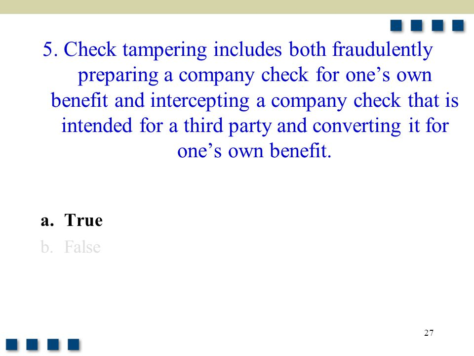 27 5. Check tampering includes both fraudulently preparing a company check for one's own benefit and intercepting a company check that is intended for