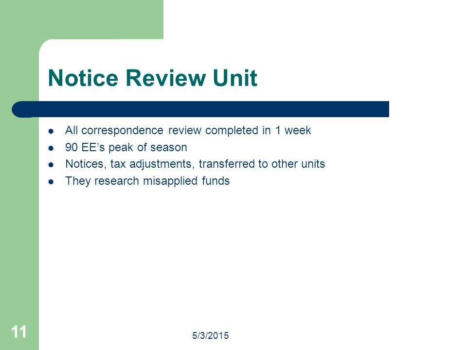 5/3/2015 11 Notice Review Unit All correspondence review completed in 1 week 90 EE's peak of season Notices, tax adjustments, transferred to other uni