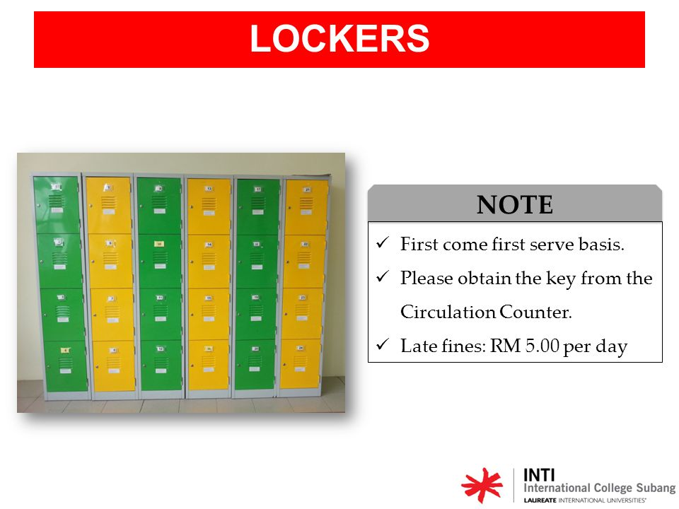 LOCKERS First come first serve basis. Please obtain the key from the Circulation Counter. Late fines: RM 5.00 per day NOTE