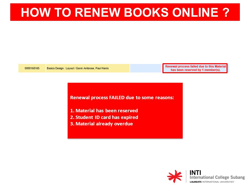 HOW TO RENEW BOOKS ONLINE ? Renewal process FAILED due to some reasons: 1. Material has been reserved 2. Student ID card has expired 3. Material alrea