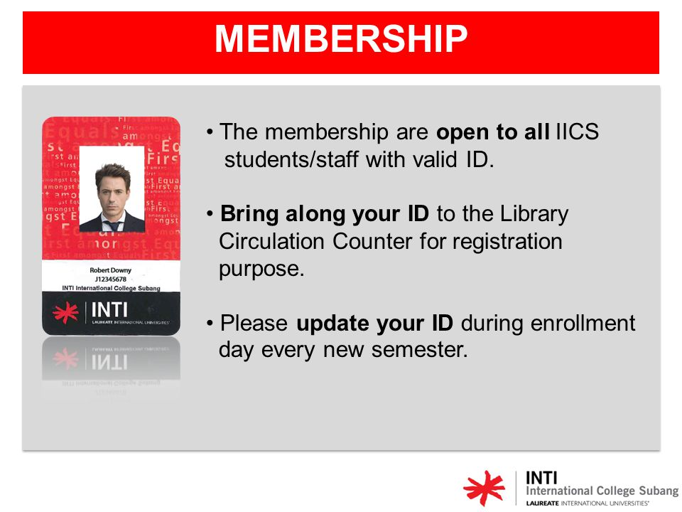 The membership are open to all IICS students/staff with valid ID. Bring along your ID to the Library Circulation Counter for registration purpose. Ple