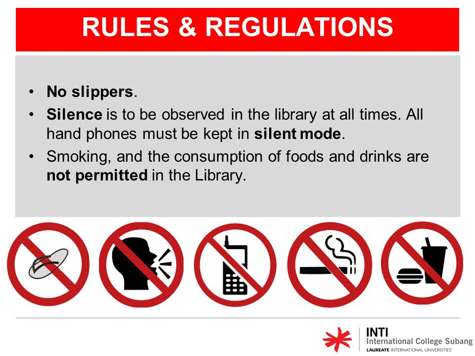 No slippers. Silence is to be observed in the library at all times. All hand phones must be kept in silent mode. Smoking, and the consumption of foods