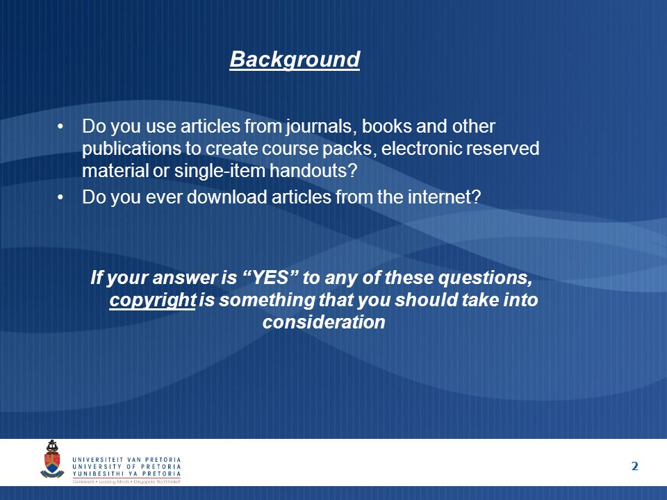 2 Background Do you use articles from journals, books and other publications to create course packs, electronic reserved material or single-item handouts.