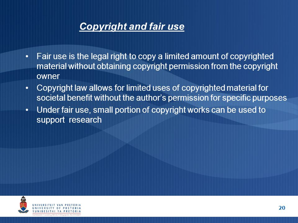 20 Copyright and fair use Fair use is the legal right to copy a limited amount of copyrighted material without obtaining copyright permission from the
