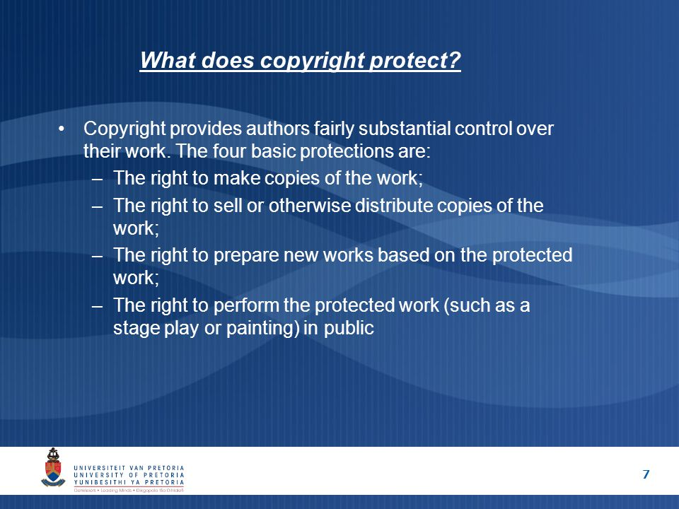 7 What does copyright protect? Copyright provides authors fairly substantial control over their work. The four basic protections are: –The right to ma