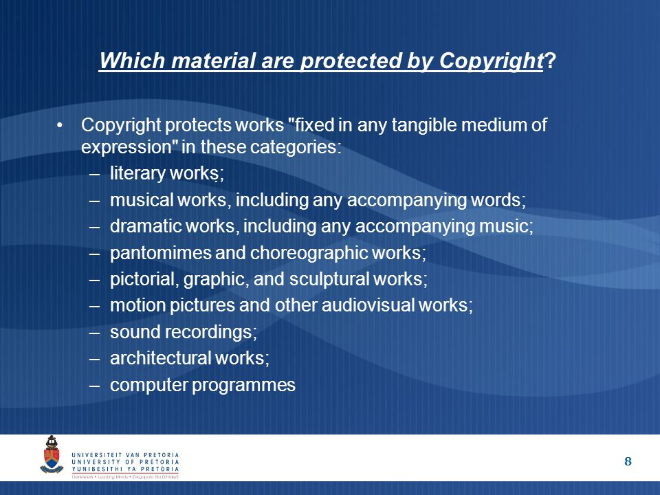 8 Which material are protected by Copyright? Copyright protects works
