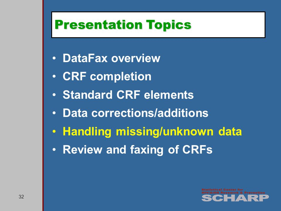 32 DataFax overview CRF completion Standard CRF elements Data corrections/additions Handling missing/unknown data Review and faxing of CRFs Presentation Topics