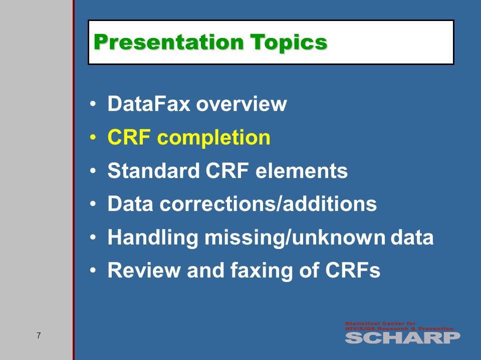 7 DataFax overview CRF completion Standard CRF elements Data corrections/additions Handling missing/unknown data Review and faxing of CRFs Presentation Topics