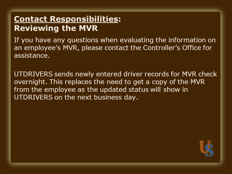 Contact Responsibilities: Reviewing the MVR If you have any questions when evaluating the information on an employee's MVR, please contact the Control