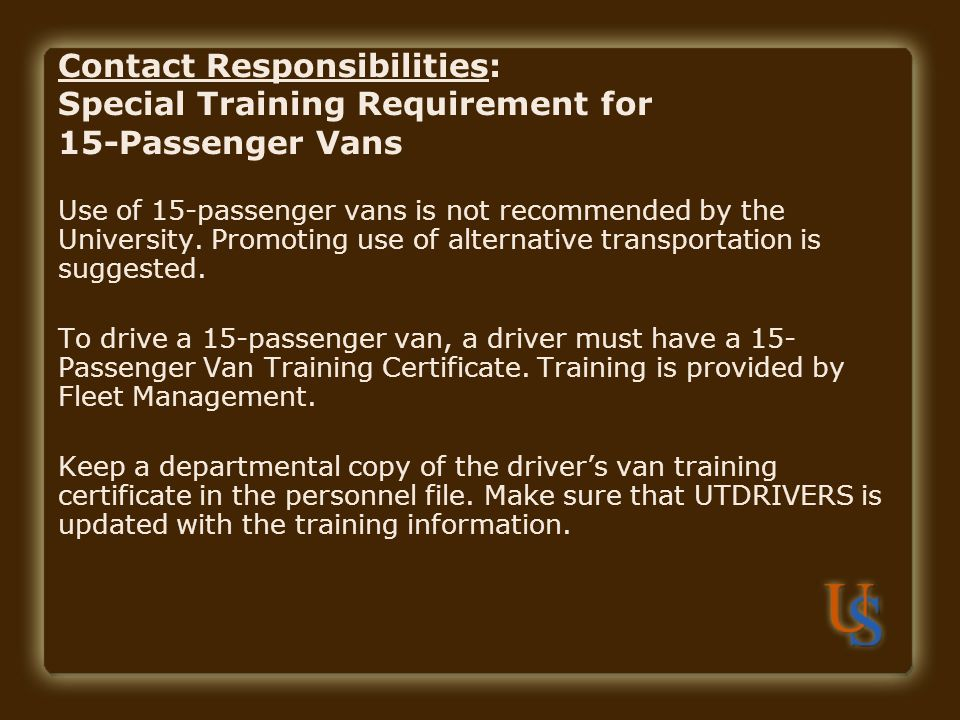 Contact Responsibilities: Special Training Requirement for 15-Passenger Vans Use of 15-passenger vans is not recommended by the University. Promoting