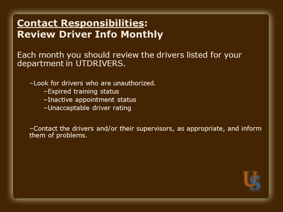 Contact Responsibilities: Review Driver Info Monthly Each month you should review the drivers listed for your department in UTDRIVERS.