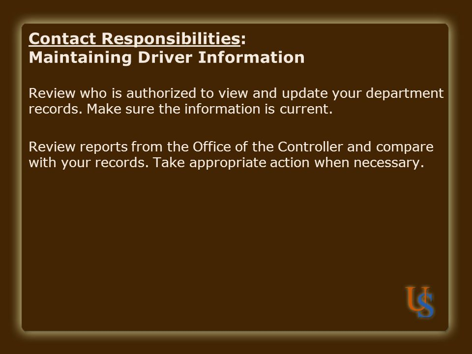 Contact Responsibilities: Maintaining Driver Information Review who is authorized to view and update your department records. Make sure the informatio