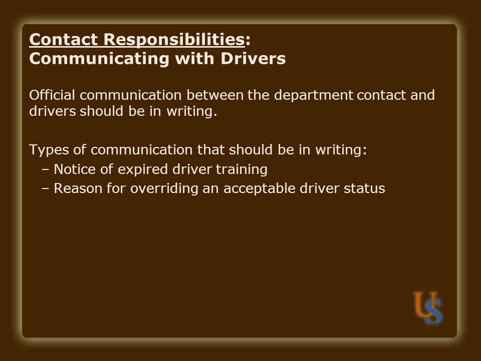 Contact Responsibilities: Communicating with Drivers Official communication between the department contact and drivers should be in writing.