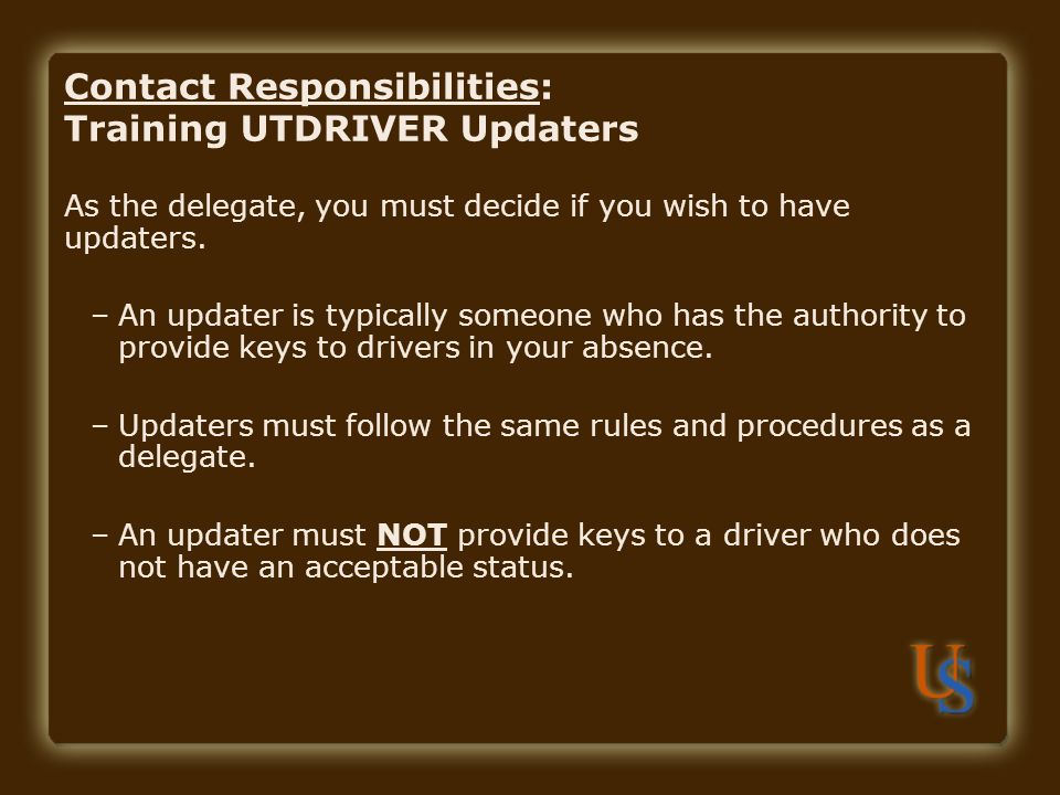 As the delegate, you must decide if you wish to have updaters. –An updater is typically someone who has the authority to provide keys to drivers in yo