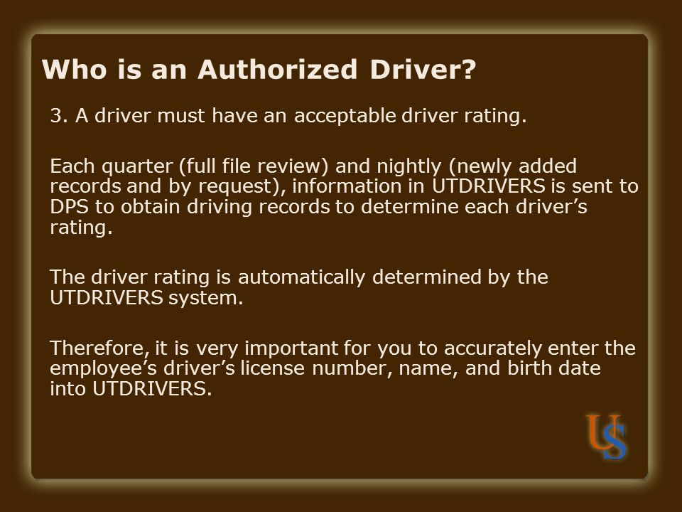 Who is an Authorized Driver? 3. A driver must have an acceptable driver rating. Each quarter (full file review) and nightly (newly added records and b