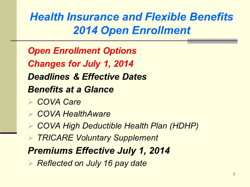 Health Insurance and Flexible Benefits 2014 Open Enrollment Types of Membership Eligible Dependents Making Changes Outside Open Enrollment Flexible Spending Accounts  over-the-counter drug/medical expenses How to Enroll/Make Changes Resources and Questions 3