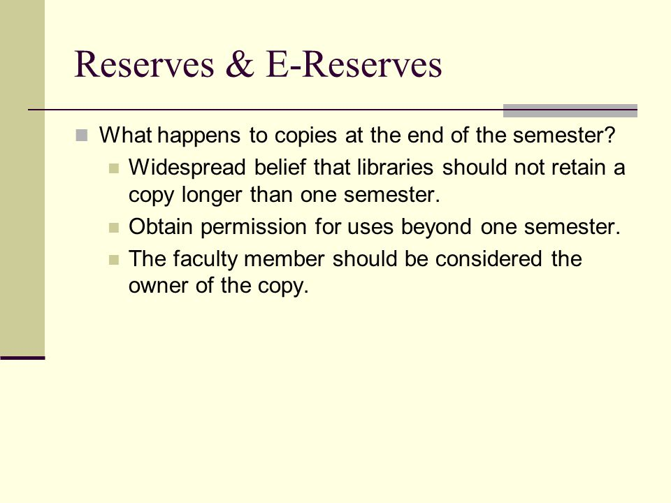 Reserves & E-Reserves What happens to copies at the end of the semester.