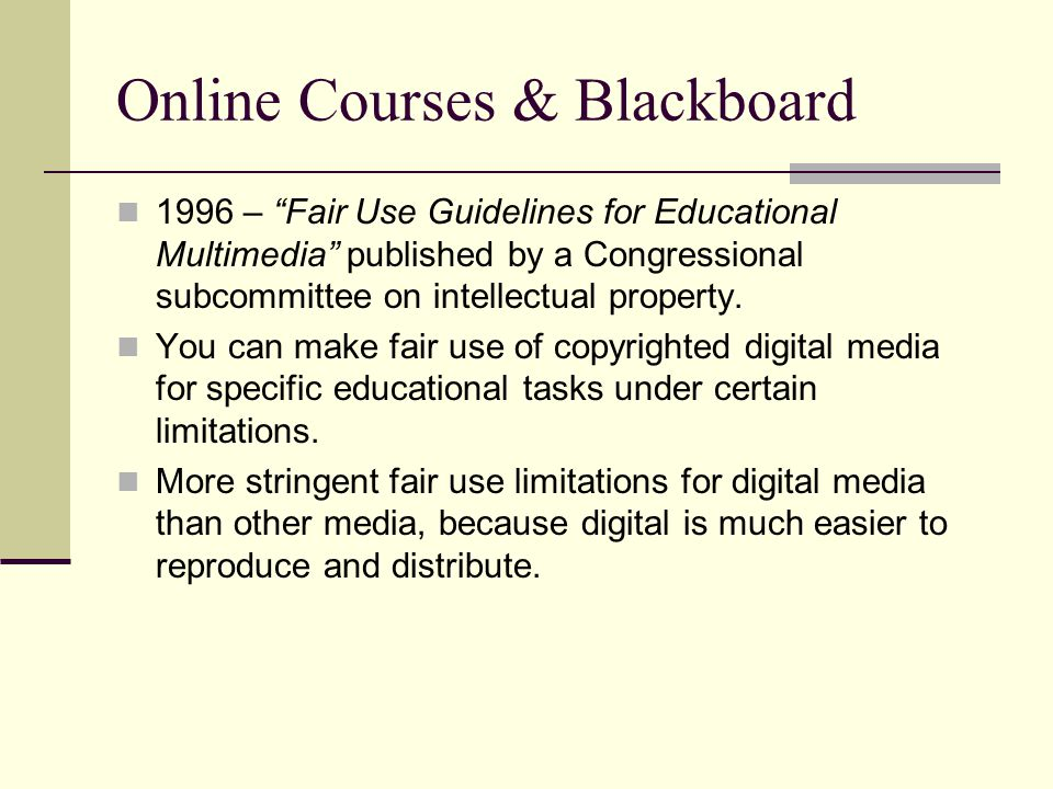 Online Courses & Blackboard 1996 – Fair Use Guidelines for Educational Multimedia published by a Congressional subcommittee on intellectual property.