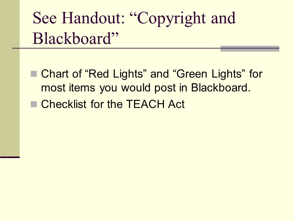 See Handout: Copyright and Blackboard Chart of Red Lights and Green Lights for most items you would post in Blackboard.