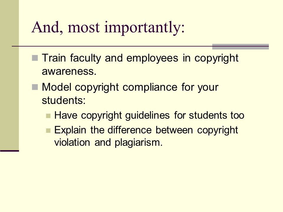 And, most importantly: Train faculty and employees in copyright awareness.