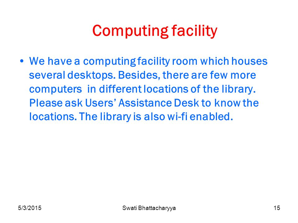5/3/2015Swati Bhattacharyya15 Computing facility We have a computing facility room which houses several desktops.