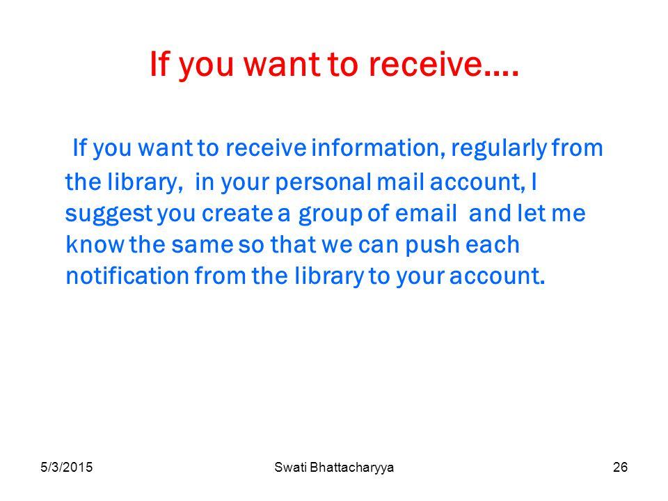 5/3/2015Swati Bhattacharyya26 If you want to receive….
