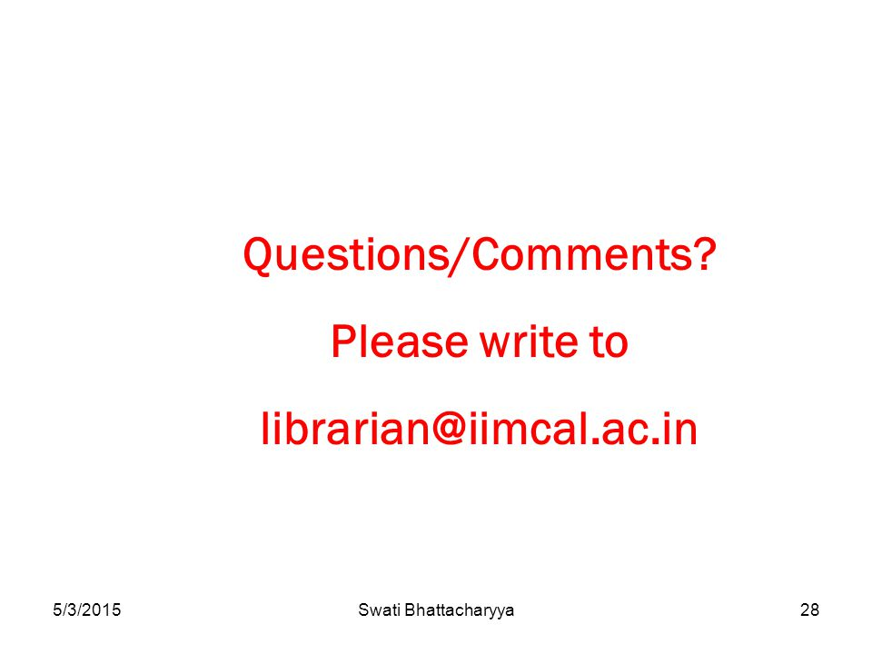 5/3/2015Swati Bhattacharyya28 Questions/Comments Please write to librarian@iimcal.ac.in